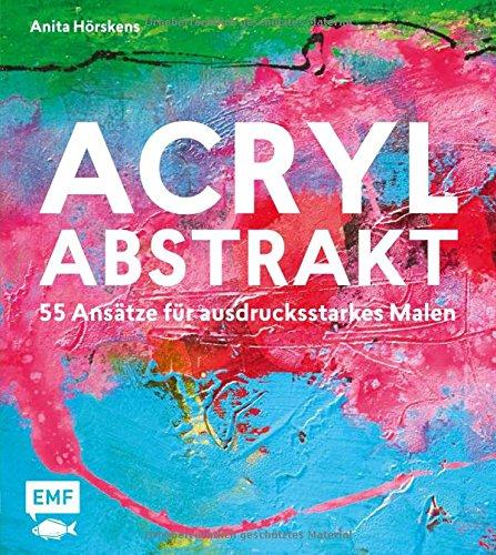 Preisvergleich Produktbild Acryl abstrakt: 55 Ansätze für ausdrucksstarkes Malen