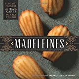 Madeleines: Elegant French Tea Cakes to Bake and Share Hardcover ¨C October 21, 2014