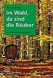 Im Wald, da sind die Räuber: Eine Kulturgeschichte des Waldes - Viktoria Urmersbach