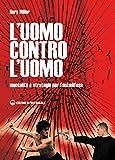 L'uomo contro l'uomo: Mentalità e strategie per l'autodifesa (Arti marziali)
