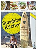 Sunshine Kitchen: Sexy, sporty, healthy · 70 Rezepte aus Kalifornien - Marita Karlson