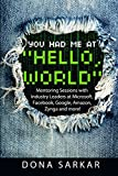 You Had Me At 'Hello, World': Mentoring Sessions with Industry Leaders at Microsoft, Facebook, Google, Amazon, Zynga and more! (English Edition)