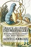 Alice au pays des merveilles: Entièrement illustré par John Tenniel