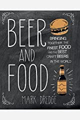 Beer and Food: Bringing together the finest food and the best craft beers in the world Kindle Edition