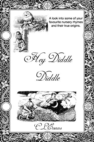 Hey Diddle, Diddle (Origins Series #2): A look at the origins of our favourite nursery rhymes. by [Evans, C.L.]