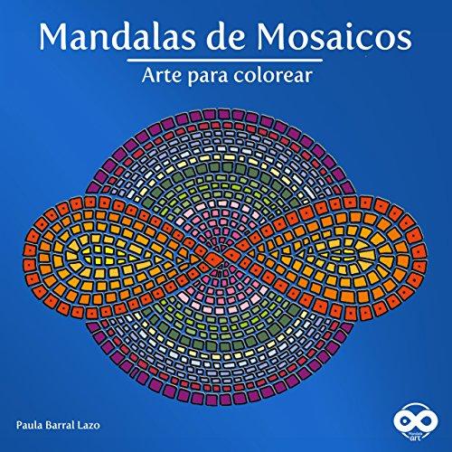 Mandalas de Mosaicos: Arte para colorear (Mandala Art nº 1)