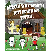 Arrgh! Why Didn't I Just Brush My Teeth?! (Short Stories for Kids ages 3-7, Kids Books, Bedtime Stories For Kids, Children's Picture Books, Teaching Values Books)