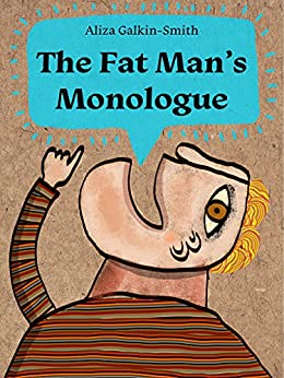 The Fat Man's Monologue: Contemporary Fiction for Lovers of Food, Life & Love by [Galkin-Smith, Aliza]