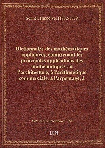 Dictionnaire des mathématiques appliquées, comprenant les principales applications des mathématiques par Hippolyte (1 Sonnet