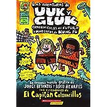 Las Aventuras de Uuk y Gluk, Cavernicolas del Futuro y Maestros de Kung Fu: (Spanish Language Edition of the Adventures of Ook and Gluk, Kung-Fu Cavem ... Uuk Y Gluk / the Adventures of Uuk and Gluk)