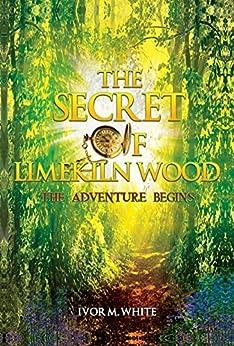 The Secret of Limekiln Wood: The Adventure Begins by [M. White, Ivor]