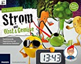 Der kleine Hacker: Strom aus Obst und Gemüse. Faszinierende Experimente mit natürlichen Batterien.