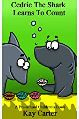 Cedric The Shark Learns To Count: Pre-school Children's Books (Bedtime Stories For Children Book 3) Kindle Edition