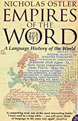 Empires of the Word: A Language History of the World by Nicholas Ostler (2006-09-18)
