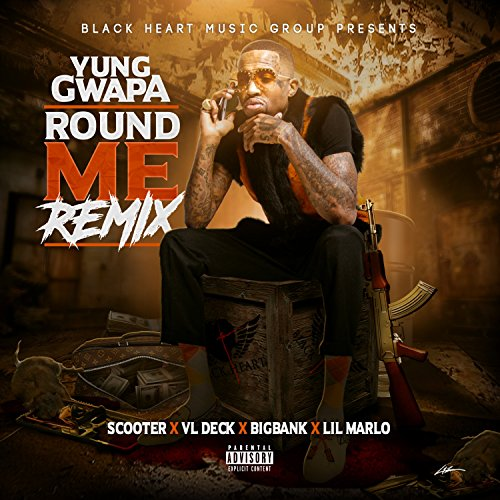 Round Me Remix (Feat. Vl Deck, Big Black Bank, Young Scooter & Lil Marlo) [Explicit]