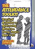 The Attendance Toolkit: Practical Activities for Addressing Absence in Young People Aged 6-13
