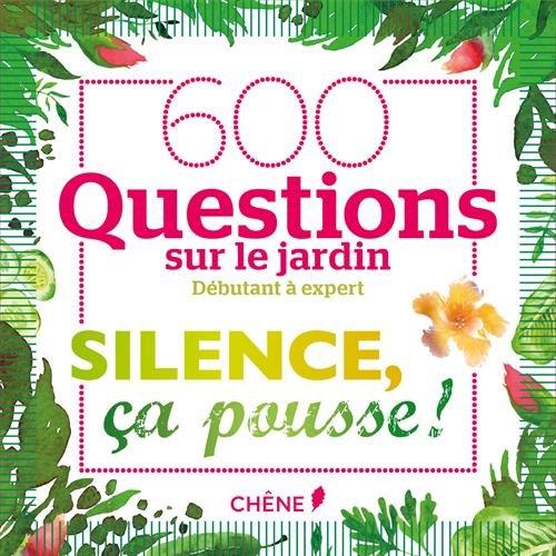 600 questions Silence ça pousse ! par Stéphane Marie