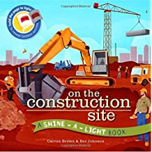 On the Construction Site: A Shine-a-Light Book