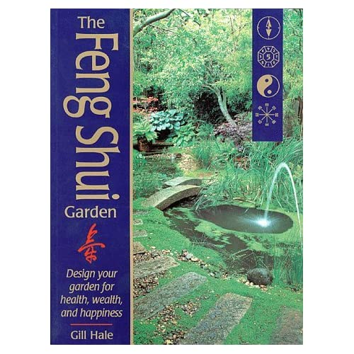The Feng Shui Garden: Design Your Garden for Health, Wealth, and Happiness by Gill Hale (1998-01-04)