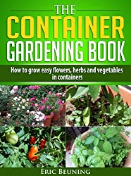 The Container Gardening Book - How to grow easy flowers, herbs and vegetables in containers (English Edition)