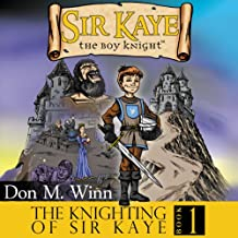 Sir Kaye the Boy Knight Book 1: The Knighting of Sir Kaye