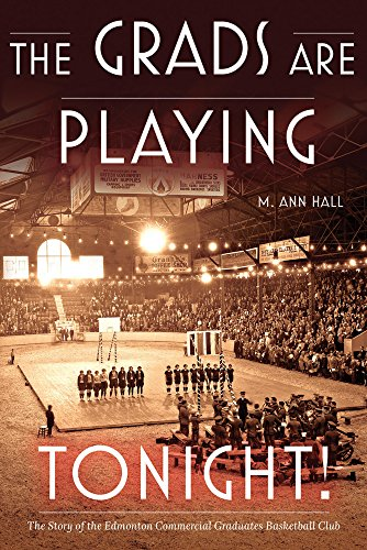 The Grads Are Playing Tonight!: The Story of the Edmonton Commercial Graduates Basketball Club (English Edition)