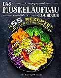 Das Muskelaufbau Kochbuch: 55 Rezepte aus der Fitnessküche