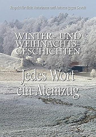 Jedes Wort ein Atemzug: Winter- und Weihnachtsgeschichten