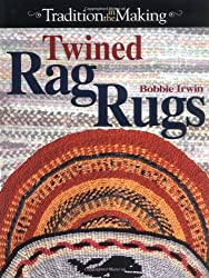 Twined Rag Rugs: Complete Instructions for Creating Heirloom Rugs (Tradition in the making)