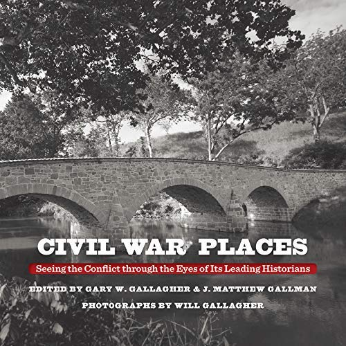Civil War Places: Seeing the Conflict through the Eyes of Its Leading Historians (English Edition)