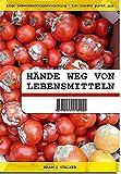 Hände weg von Lebensmitteln: Lüge Lebensmittelüberwachung - Ein Insider packt aus