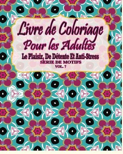 Livre De Coloriage Pour Les Adultes: Le Plaisir, De Détente et Anti-Stress Série de Motifs (Vol. 7) par Jason Potash