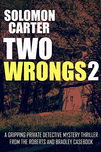 Two Wrongs 2: A Gripping Private Detective Mystery Thriller from the Roberts and Bradley Casebook