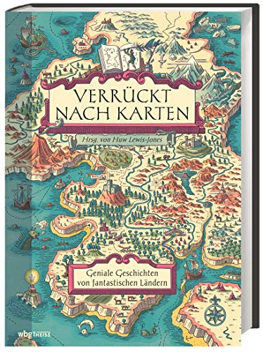 Verrückt nach Karten: Geniale Geschichten von fantastischen Ländern. Wie Leidenschaft für Kartographie Leser & Autoren, Geschichte & Geographie, Anatomie & Philosophie, Realität & Fantasie verbindet!