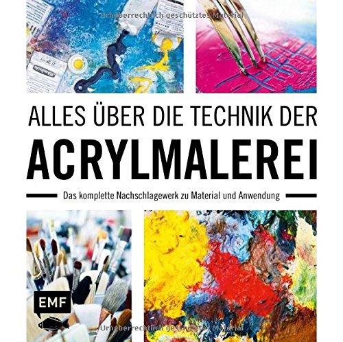 Alles über die Technik der Acrylmalerei: Das komplette Nachschlagewerk zu Material und Anwendung
