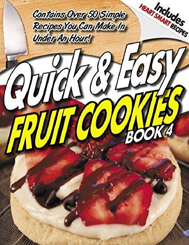 QUICK & EASY GUIDE® to FRUIT COOKIE Recipes - Volume 4 (QUICK & EASY GUIDES ® Book 13) (English Edition)
