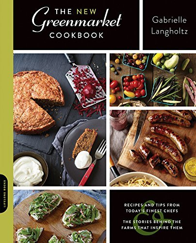 The New Greenmarket Cookbook: Recipes and Tips from Today?? Finest Chefs??nd the Stories behind the Farms That Inspire Them by Gabrielle Langholtz (2014-05-27)