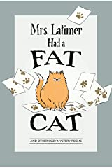 Mrs. Latimer Had a Fat Cat: And Other Cozy Mystery Poems Kindle Edition