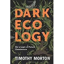 Dark Ecology (Wellek Library Lectures (Hardcover))