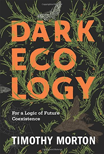 Dark Ecology: For a Logic of Future Coexistence par Timothy Morton