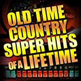 Old Time Country Super Hits of a Lifetime
