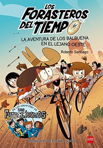 La aventura de los Balbuena en el lejano oeste (Los Forasteros del Tiempo) por Roberto Santiago