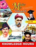 Make Me Smart - A General Knowledge Series with Activities and Exercise - Class 3