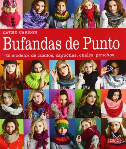 Bufandas de punto: 42 modelos de cuellos, capuchas, chales, ponchos... (El Libro De..)