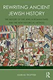 Rewriting Ancient Jewish History: The History of the Jews in Roman Times and the New ...