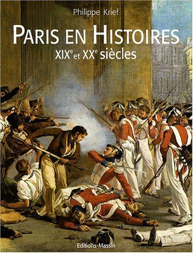 Paris en Histoires XIXe et XXe siècles par Philippe Krief