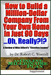 How to Build A Million-Dollar Company From Your Own Home in Just 90 Days ...Really?!?: A Review of Mike Dillard's