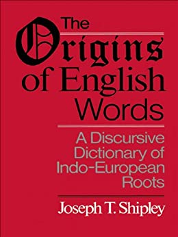 The Origins of English Words: A Discursive Dictionary of Indo-European Roots von [Shipley, Joseph Twadell]