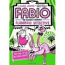 Fabio The World's Greatest Flamingo Detective: The Case of the Missing Hippo (Fabio/Worlds Greatest Flamingo)