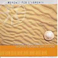 Momenti Per L'armonia - La Musica E La Pratica Di Ortho-bionomy Per Il Corpo